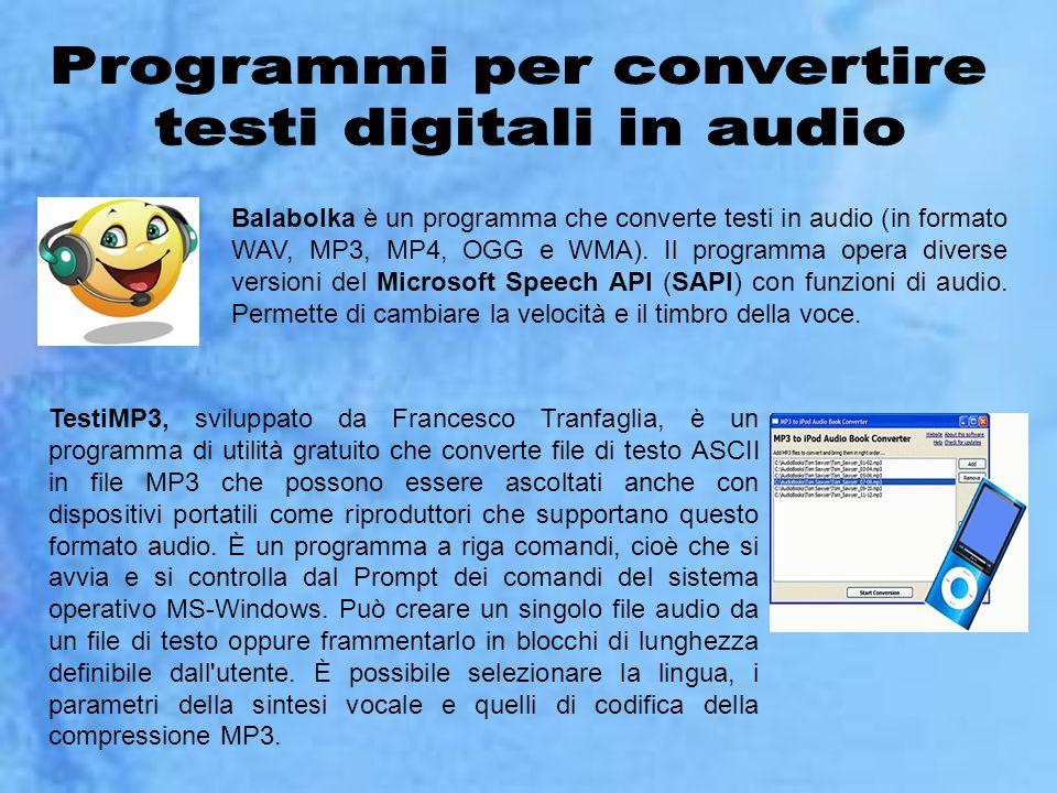 Balabolka è un programma che converte testi in audio (in formato WAV, MP3, MP4, OGG e WMA). Il programma opera diverse versioni del Microsoft Speech A