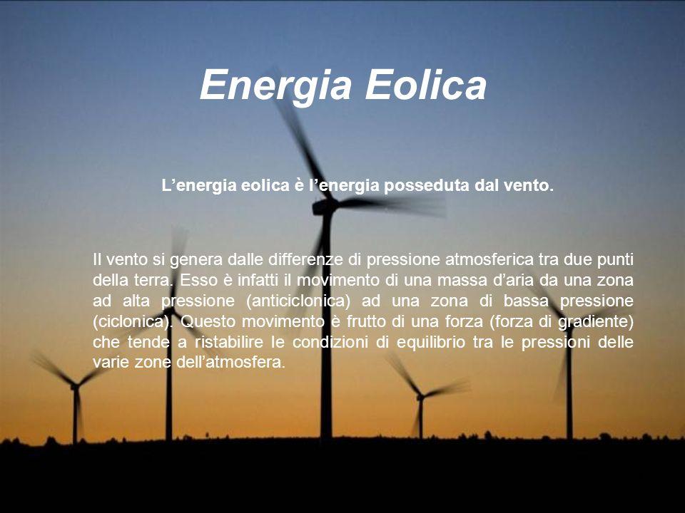 1 Energia Eolica Il vento si genera dalle differenze di pressione atmosferica tra due punti della terra. Esso è infatti il movimento di una massa dari