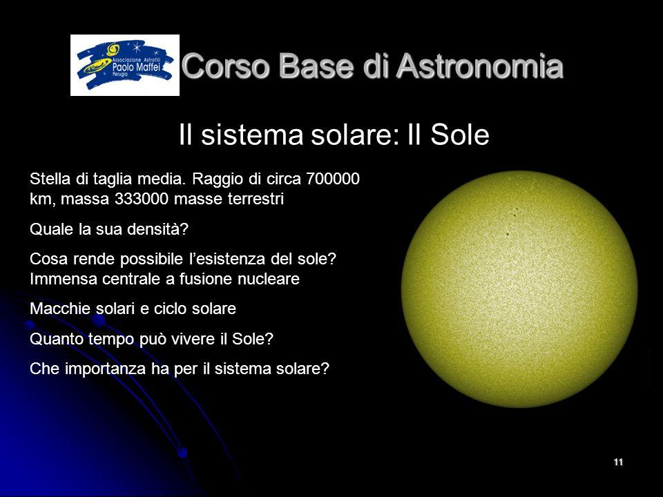 © Associazione Astrofili Paolo Maffei Perugia 201011 Corso Base di Astronomia Corso Base di Astronomia Il sistema solare: Il Sole Stella di taglia med