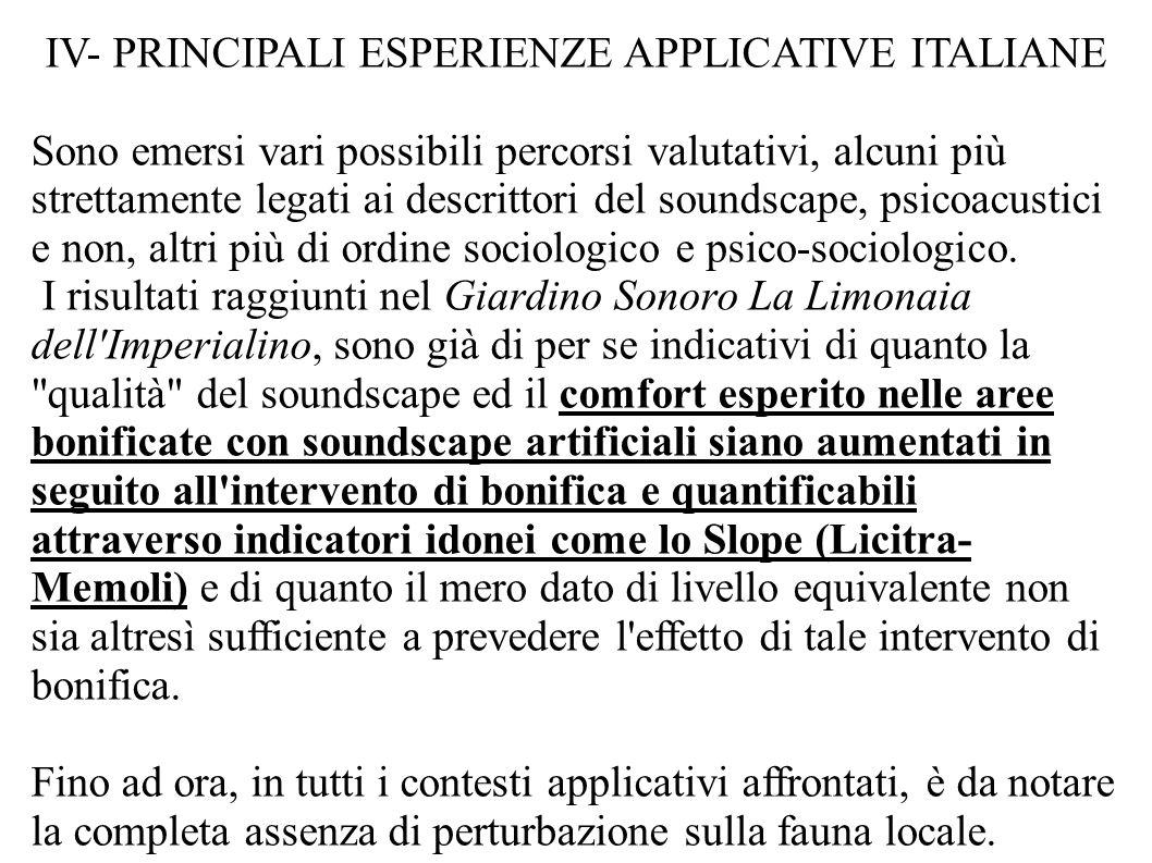 IV- PRINCIPALI ESPERIENZE APPLICATIVE ITALIANE Sono emersi vari possibili percorsi valutativi, alcuni più strettamente legati ai descrittori del soundscape, psicoacustici e non, altri più di ordine sociologico e psico-sociologico.