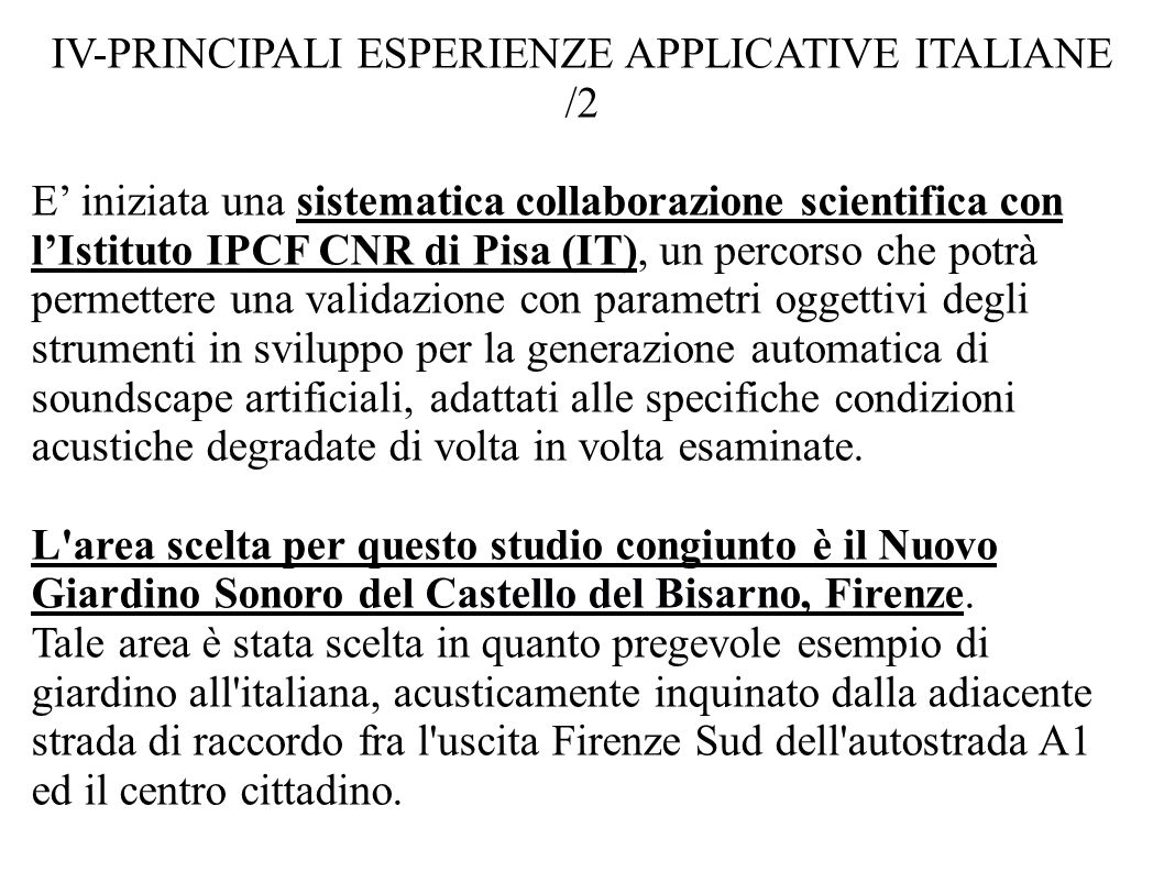 IV-PRINCIPALI ESPERIENZE APPLICATIVE ITALIANE /2 E iniziata una sistematica collaborazione scientifica con lIstituto IPCF CNR di Pisa (IT), un percors