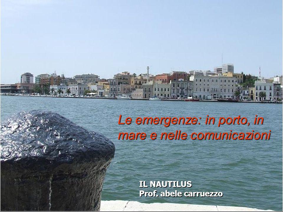 Le emergenze: in porto, in mare e nelle comunicazioni IL NAUTILUS Prof. abele carruezzo