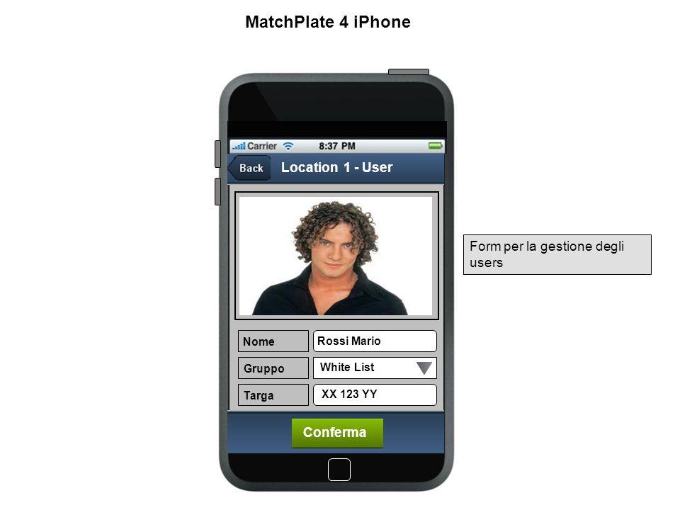 Set Up Locations Conferma Nome User Password Host Porta Location 1 rmario ******** 78.85.14.25 1560 MatchPlate 4 iPhone Form per la gestione delle Locations