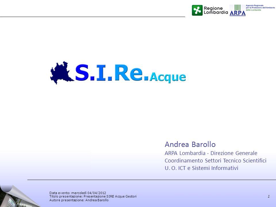 Data evento: mercoledì 04/04/2012 Titolo presentazione: Presentazione SIRE Acque Gestori Autore presentazione: Andrea Barollo 1 Andrea Barollo ARPA Lo