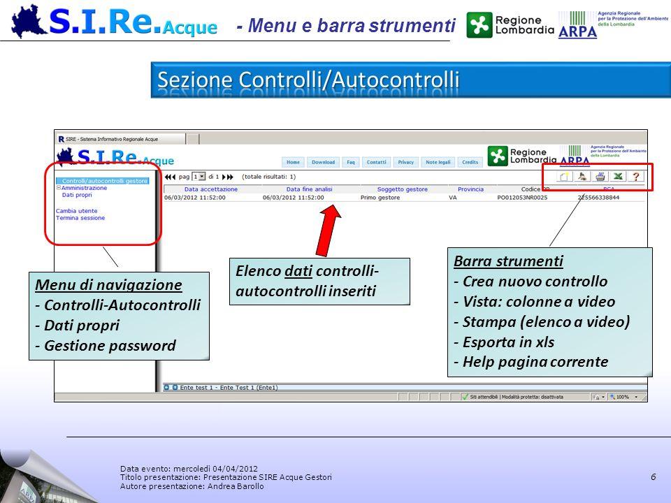 Data evento: mercoledì 04/04/2012 Titolo presentazione: Presentazione SIRE Acque Gestori Autore presentazione: Andrea Barollo 6 Elenco dati controlli-