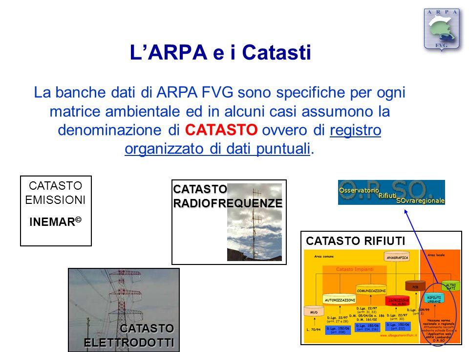 LARPA e i Catasti La banche dati di ARPA FVG sono specifiche per ogni matrice ambientale ed in alcuni casi assumono la denominazione di CATASTO ovvero