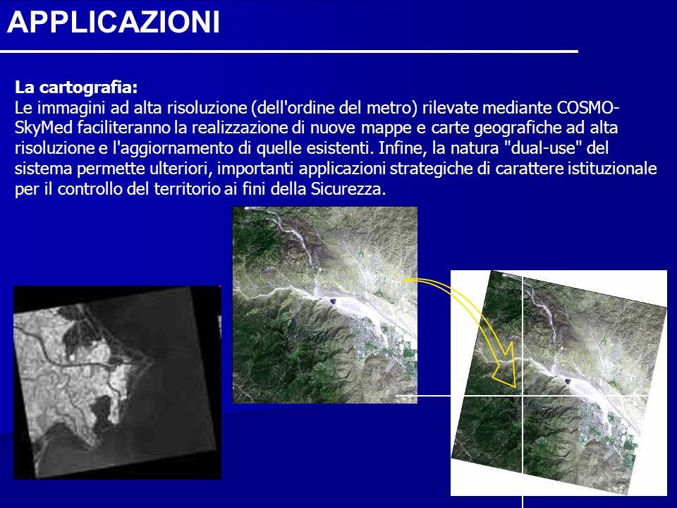 La cartografia: Le immagini ad alta risoluzione (dell'ordine del metro) rilevate mediante COSMO- SkyMed faciliteranno la realizzazione di nuove mappe