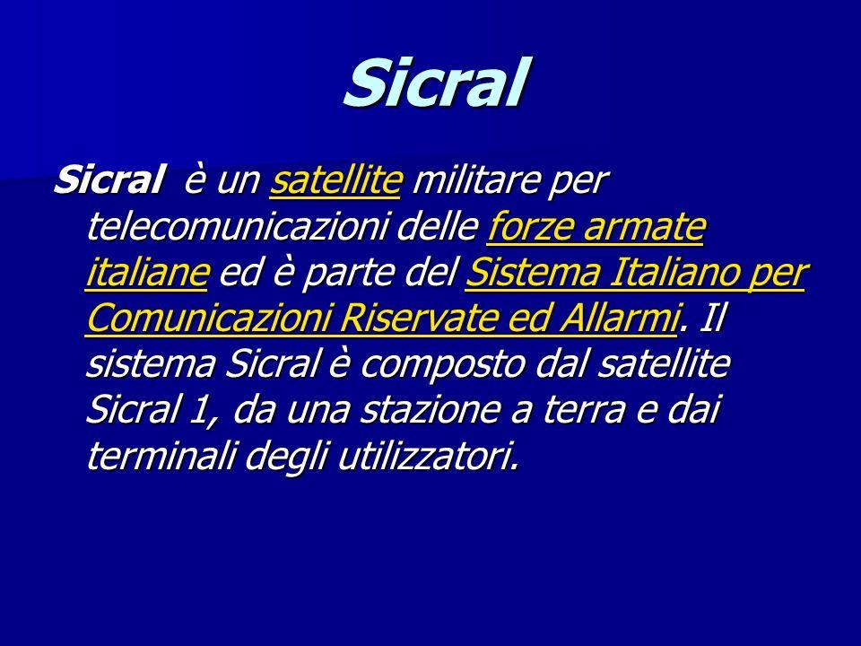 Sicral Sicral è un satellite militare per telecomunicazioni delle forze armate italiane ed è parte del Sistema Italiano per Comunicazioni Riservate ed
