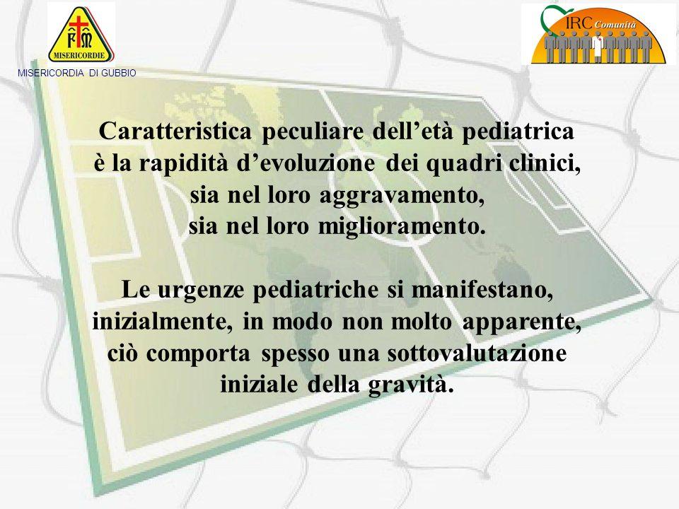 MISERICORDIA DI GUBBIO Differenze delle urgenze pediatriche Fisiche (Anatomia e fisiologia del bambino, parametri vitali) Psicologiche (Comunicazione