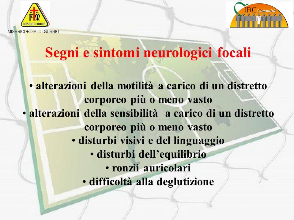 MISERICORDIA DI GUBBIO Segni e sintomi neurologici generali cefalea improvvisa importante lipotimia e sincope alterazioni dello stato di coscienza con