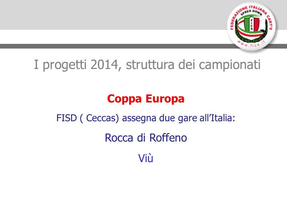 I progetti 2014, struttura dei campionati Coppa Europa FISD ( Ceccas) assegna due gare allItalia: Rocca di Roffeno Viù