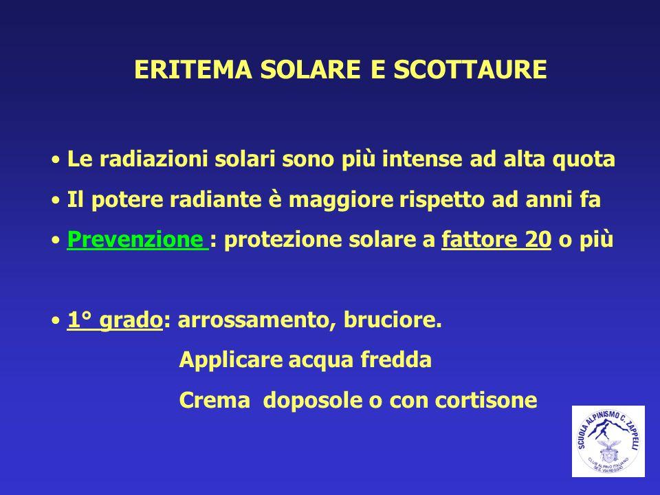 ERITEMA SOLARE E SCOTTAURE Le radiazioni solari sono più intense ad alta quota Il potere radiante è maggiore rispetto ad anni fa Prevenzione : protezi