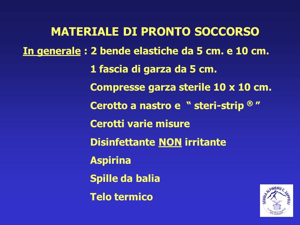 MATERIALE DI PRONTO SOCCORSO In generale : 2 bende elastiche da 5 cm. e 10 cm. 1 fascia di garza da 5 cm. Compresse garza sterile 10 x 10 cm. Cerotto