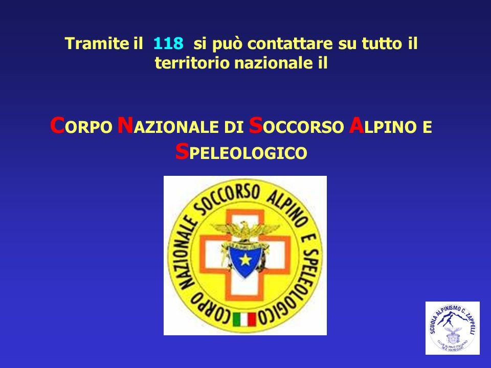 Tramite il 118 si può contattare su tutto il territorio nazionale il C ORPO N AZIONALE DI S OCCORSO A LPINO E S PELEOLOGICO