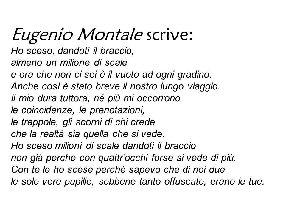 Eugenio Montale scrive: Ho sceso, dandoti il braccio, almeno un milione di scale e ora che non ci sei è il vuoto ad ogni gradino.