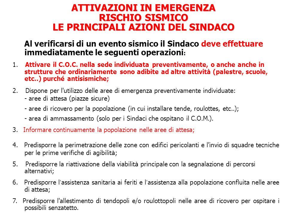 Al verificarsi di un evento sismico il Sindaco deve effettuare immediatamente le seguenti operazioni : 1. Attivare il C.O.C. nella sede individuata pr