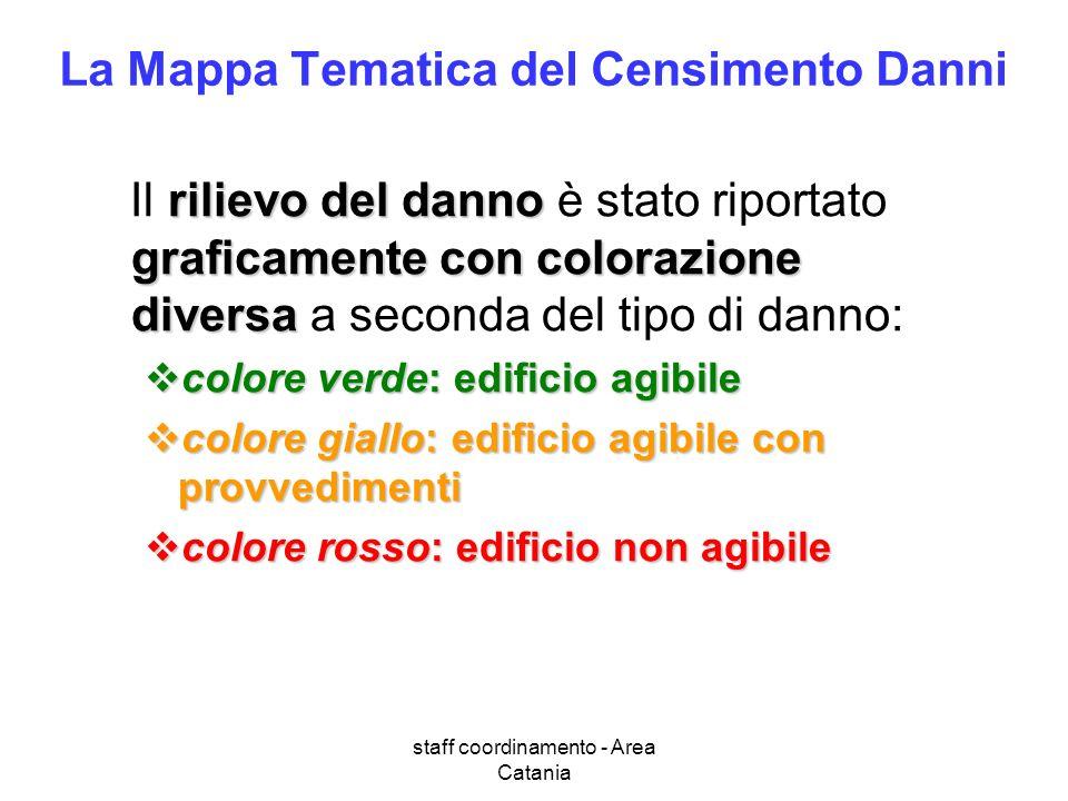 staff coordinamento - Area Catania La Mappa Tematica del Censimento Danni rilievo del danno graficamente con colorazione diversa Il rilievo del danno