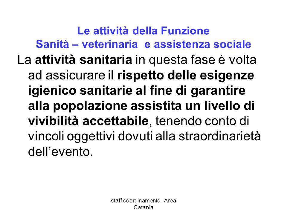 staff coordinamento - Area Catania Le attività della Funzione Sanità – veterinaria e assistenza sociale La attività sanitaria in questa fase è volta a