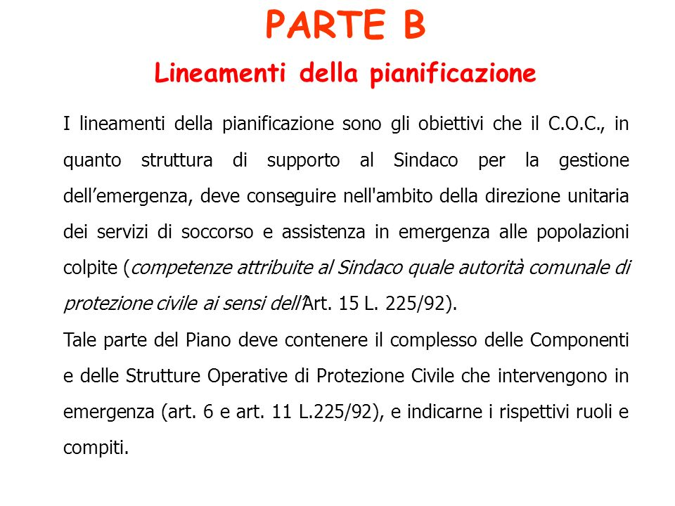 PARTE B Lineamenti della pianificazione I lineamenti della pianificazione sono gli obiettivi che il C.O.C., in quanto struttura di supporto al Sindaco
