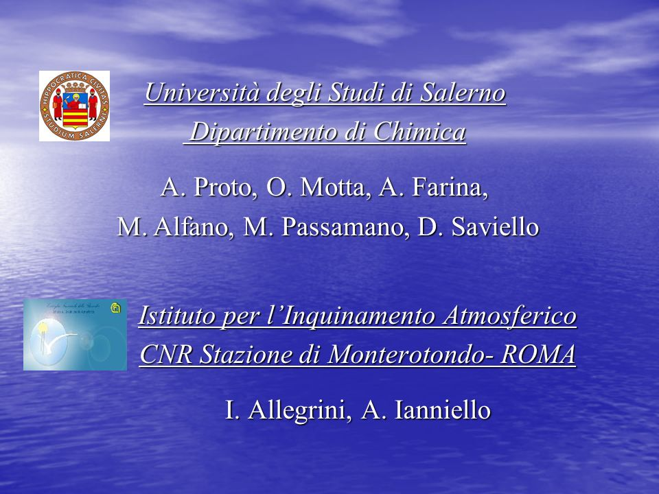Istituto per lInquinamento Atmosferico CNR Stazione di Monterotondo- ROMA I. Allegrini, A. Ianniello Università degli Studi di Salerno Dipartimento di