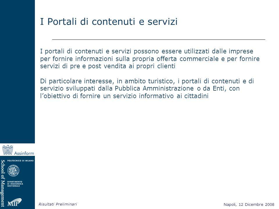Napoli, 12 Dicembre 2008 Risultati Preliminari Napoli, 12 Dicembre 2008 I Portali di contenuti e servizi I portali di contenuti e servizi possono esse