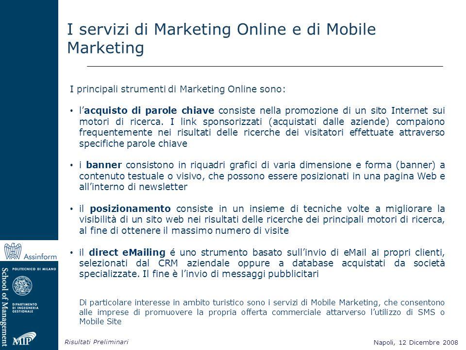 Napoli, 12 Dicembre 2008 Risultati Preliminari Napoli, 12 Dicembre 2008 I servizi di Marketing Online e di Mobile Marketing I principali strumenti di