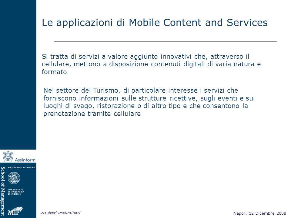Napoli, 12 Dicembre 2008 Risultati Preliminari Napoli, 12 Dicembre 2008 Le applicazioni di Mobile Content and Services Si tratta di servizi a valore a