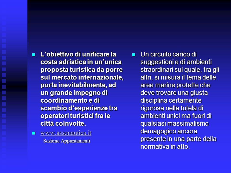 Lobiettivo di unificare la costa adriatica in ununica proposta turistica da porre sul mercato internazionale, porta inevitabilmente, ad un grande impe