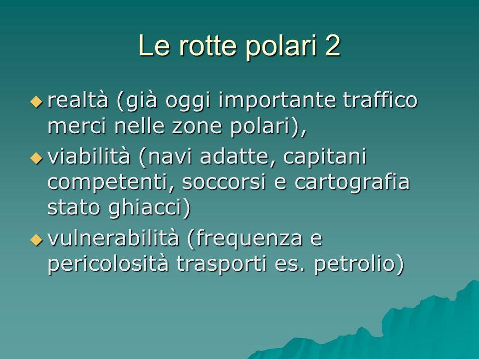 Le rotte polari 2 realtà (già oggi importante traffico merci nelle zone polari), realtà (già oggi importante traffico merci nelle zone polari), viabil