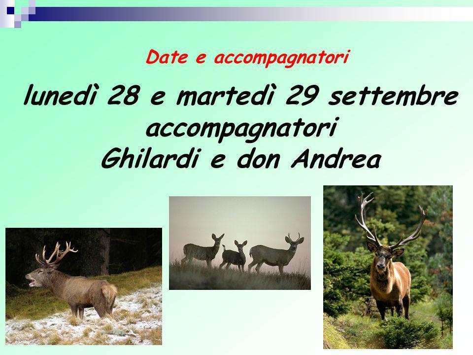 Date e accompagnatori lunedì 28 e martedì 29 settembre accompagnatori Ghilardi e don Andrea