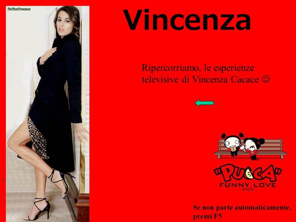 Vincenza Ripercorriamo, le esperienze televisive di Vincenza Cacace Se non parte automaticamente, premi F5