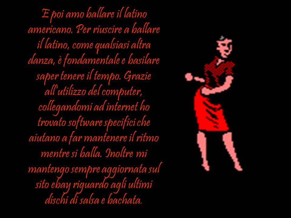 E poi amo ballare il latino americano.