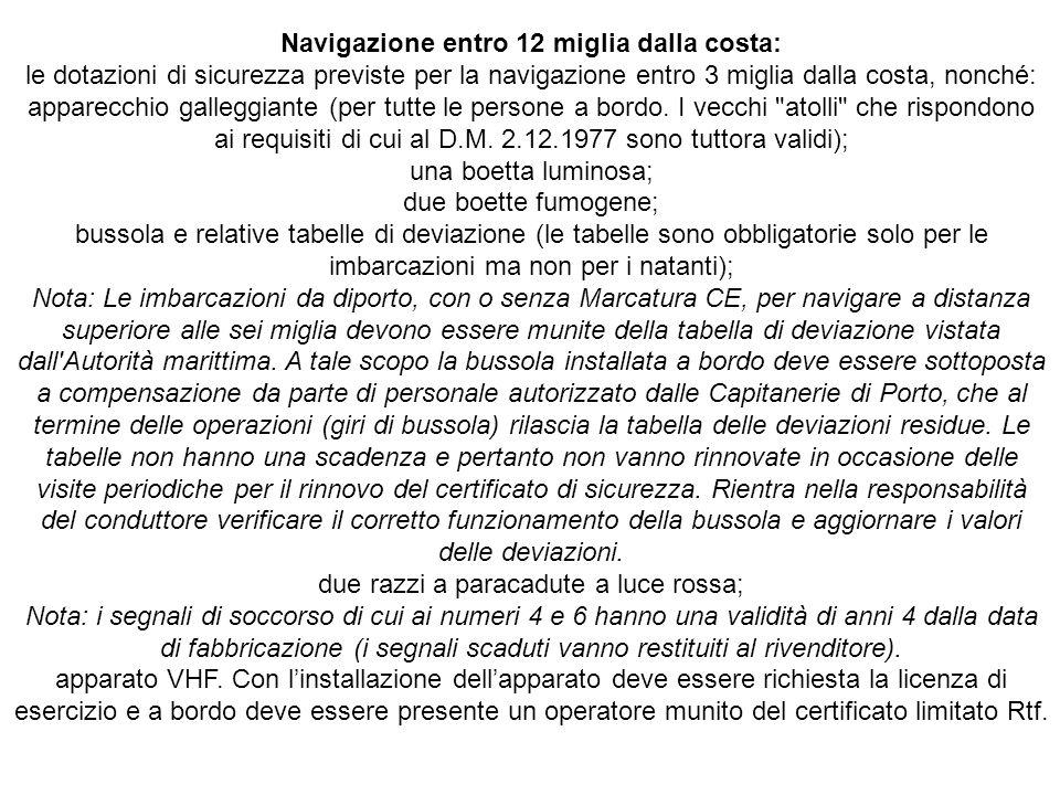 Navigazione entro 12 miglia dalla costa: le dotazioni di sicurezza previste per la navigazione entro 3 miglia dalla costa, nonché: apparecchio gallegg