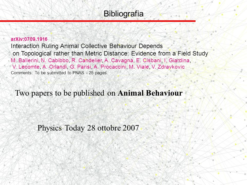 Bibliografia arXiv:0709.1916 Interaction Ruling Animal Collective Behaviour Depends on Topological rather than Metric Distance: Evidence from a Field