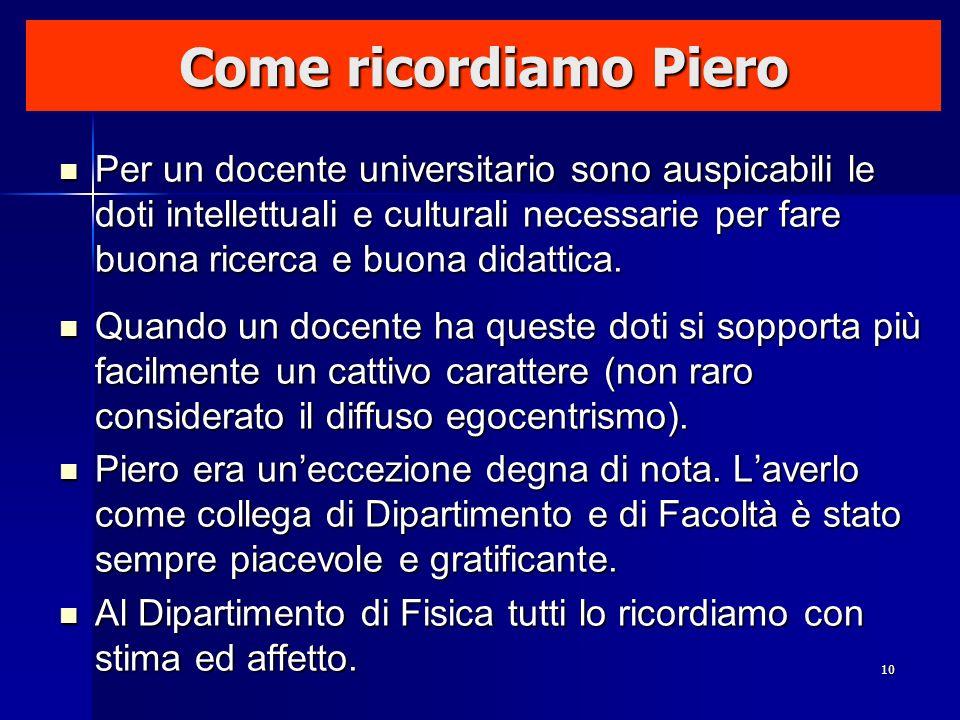 10 Come ricordiamo Piero Per un docente universitario sono auspicabili le doti intellettuali e culturali necessarie per fare buona ricerca e buona did