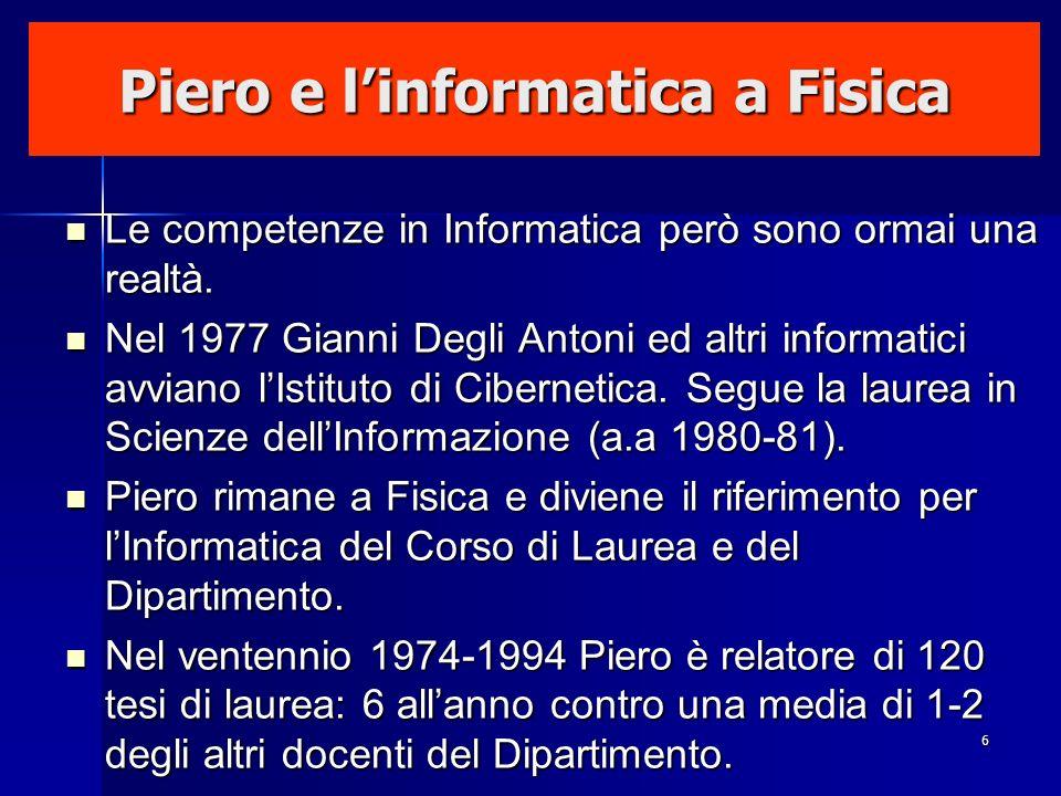 6 Piero e linformatica a Fisica Le competenze in Informatica però sono ormai una realtà. Le competenze in Informatica però sono ormai una realtà. Nel