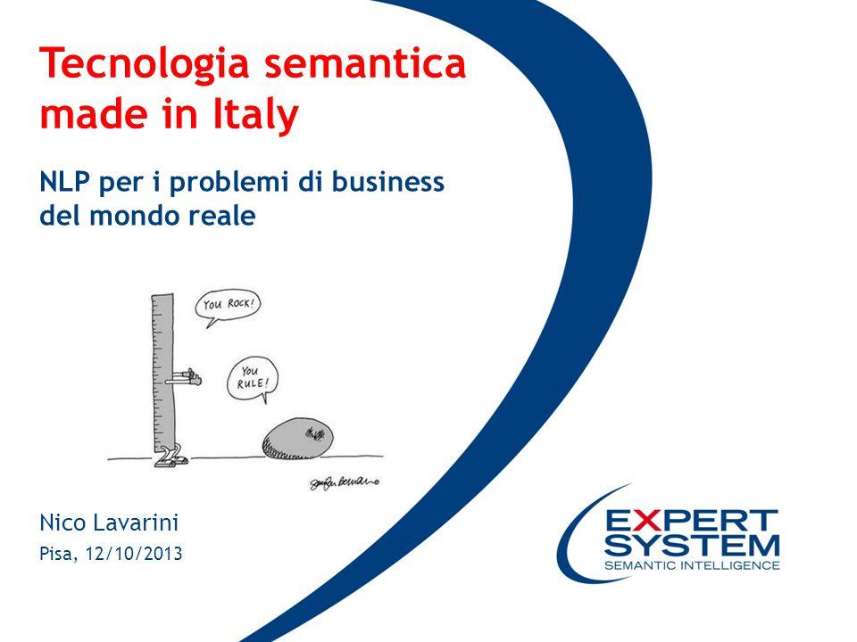 Tecnologia semantica made in Italy NLP per i problemi di business del mondo reale Pisa, 12/10/2013 Nico Lavarini