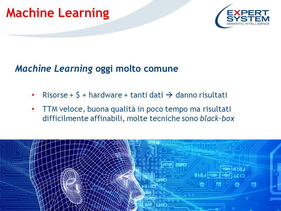 8 Machine Learning Machine Learning oggi molto comune Risorse + $ + hardware + tanti dati danno risultati TTM veloce, buona qualità in poco tempo ma risultati difficilmente affinabili, molte tecniche sono black-box