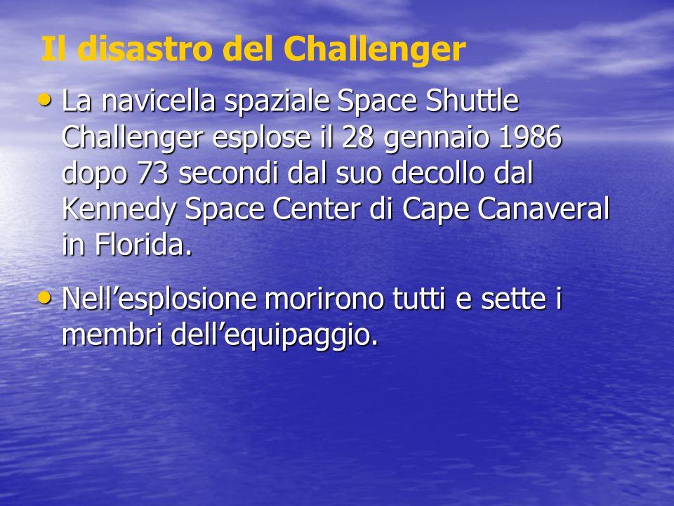 Il disastro del Challenger La navicella spaziale Space Shuttle Challenger esplose il 28 gennaio 1986 dopo 73 secondi dal suo decollo dal Kennedy Space