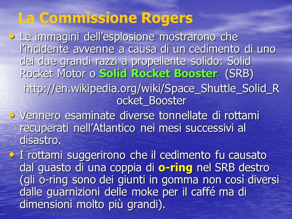 La Commissione Rogers Le immagini dellesplosione mostrarono che lincidente avvenne a causa di un cedimento di uno dei due grandi razzi a propellente s