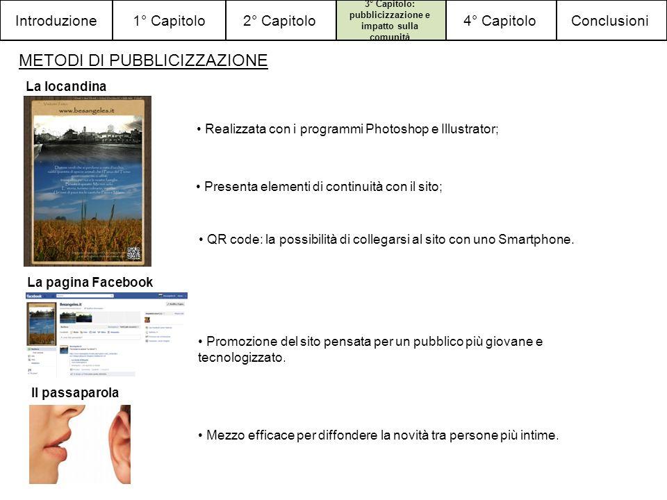 Conclusioni4° Capitolo 3° Capitolo: pubblicizzazione e impatto sulla comunità 2° Capitolo1° CapitoloIntroduzione METODI DI PUBBLICIZZAZIONE Realizzata con i programmi Photoshop e Illustrator; Presenta elementi di continuità con il sito; QR code: la possibilità di collegarsi al sito con uno Smartphone.