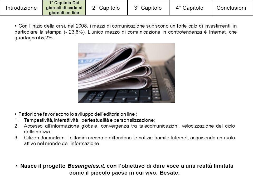 4° Capitolo3° Capitolo2° Capitolo 1° Capitolo:Dai giornali di carta ai giornali on line Introduzione Con linizio della crisi, nel 2008, i mezzi di comunicazione subiscono un forte calo di investimenti, in particolare la stampa (- 23,6%).