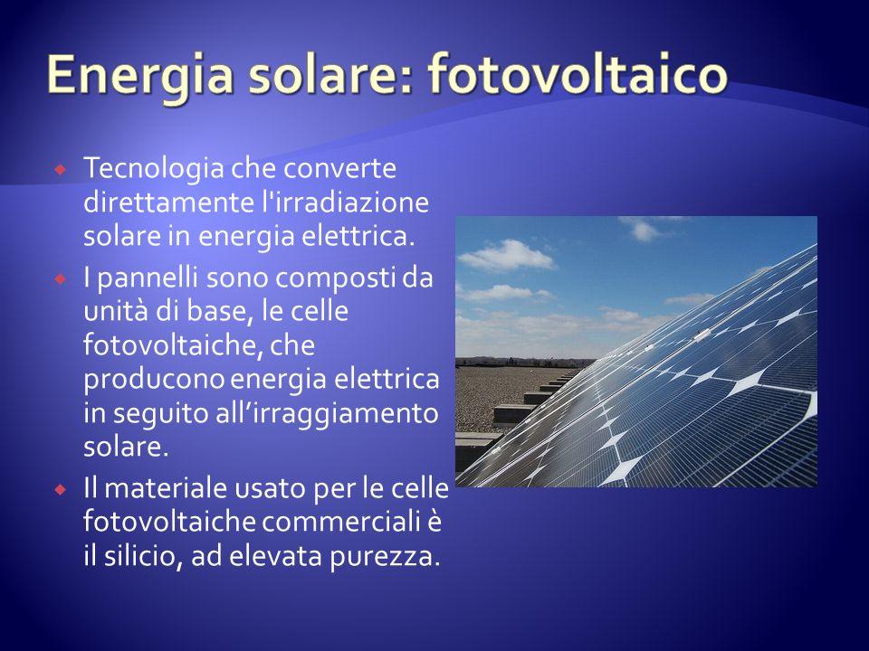 Tecnologia che converte direttamente l irradiazione solare in energia elettrica.