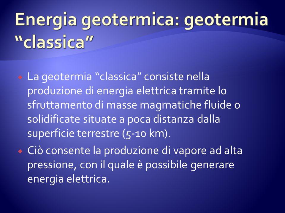 La geotermia classica consiste nella produzione di energia elettrica tramite lo sfruttamento di masse magmatiche fluide o solidificate situate a poca distanza dalla superficie terrestre (5-10 km).