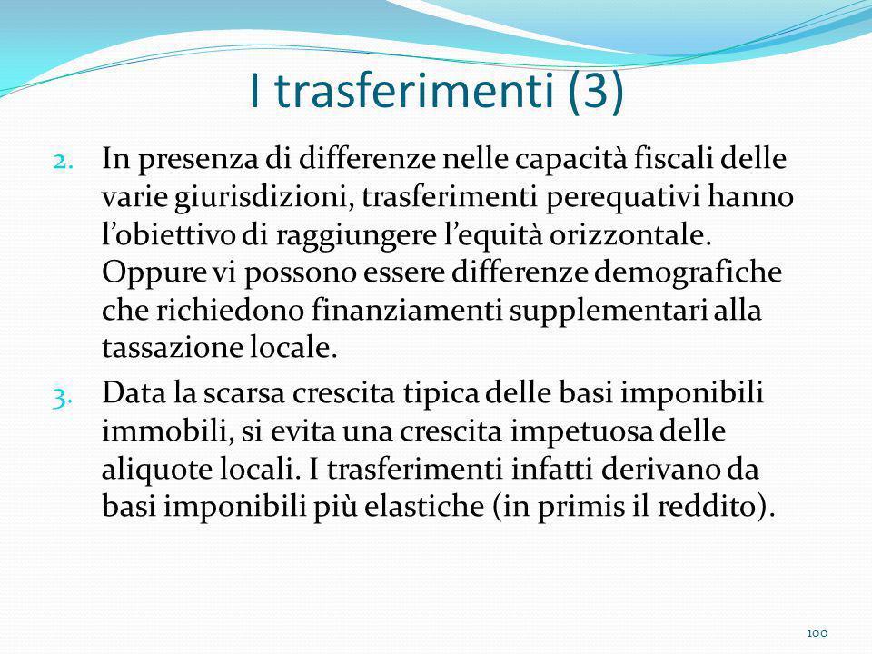 I trasferimenti (3) 2. In presenza di differenze nelle capacità fiscali delle varie giurisdizioni, trasferimenti perequativi hanno lobiettivo di raggi