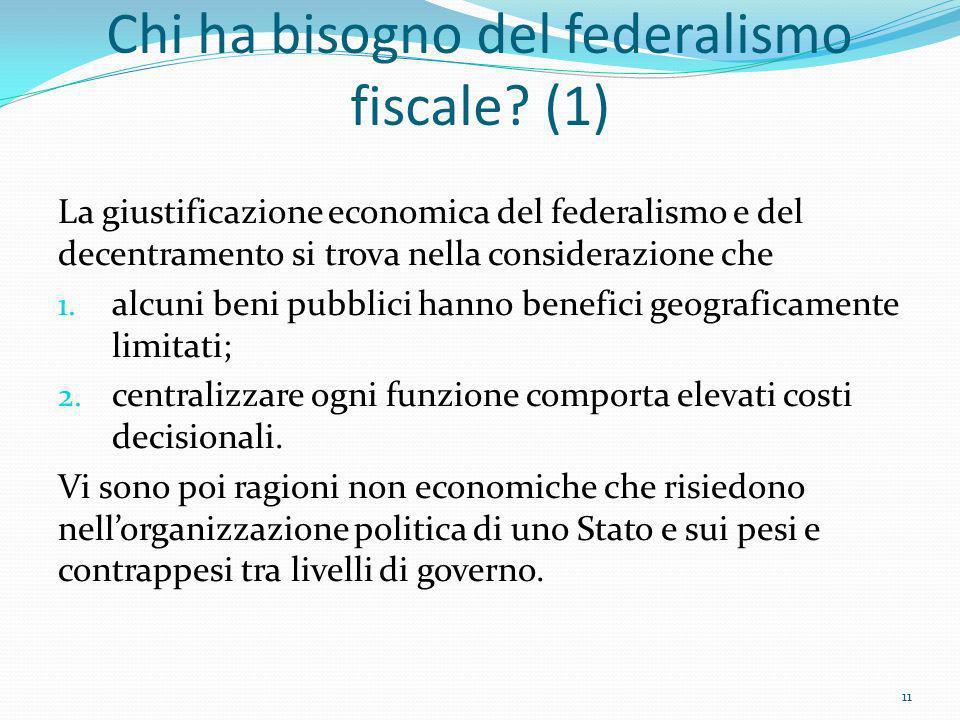 Chi ha bisogno del federalismo fiscale? (1) La giustificazione economica del federalismo e del decentramento si trova nella considerazione che 1. alcu