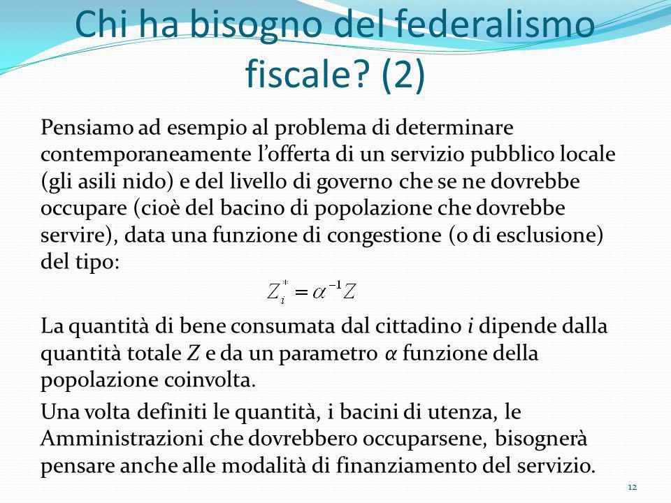 Chi ha bisogno del federalismo fiscale? (2) Pensiamo ad esempio al problema di determinare contemporaneamente lofferta di un servizio pubblico locale