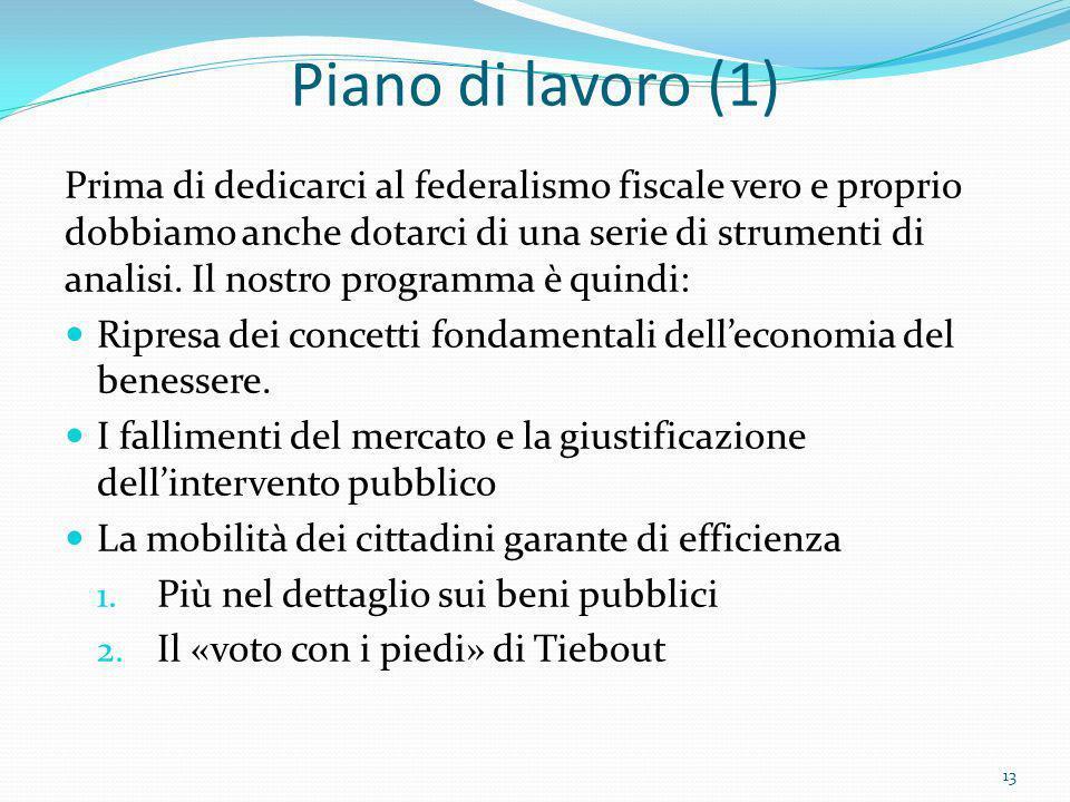 Piano di lavoro (1) Prima di dedicarci al federalismo fiscale vero e proprio dobbiamo anche dotarci di una serie di strumenti di analisi. Il nostro pr