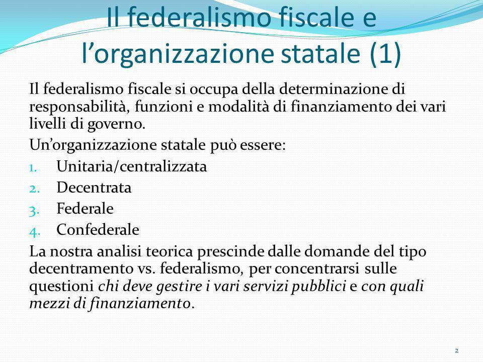 Il federalismo fiscale e lorganizzazione statale (1) Il federalismo fiscale si occupa della determinazione di responsabilità, funzioni e modalità di f