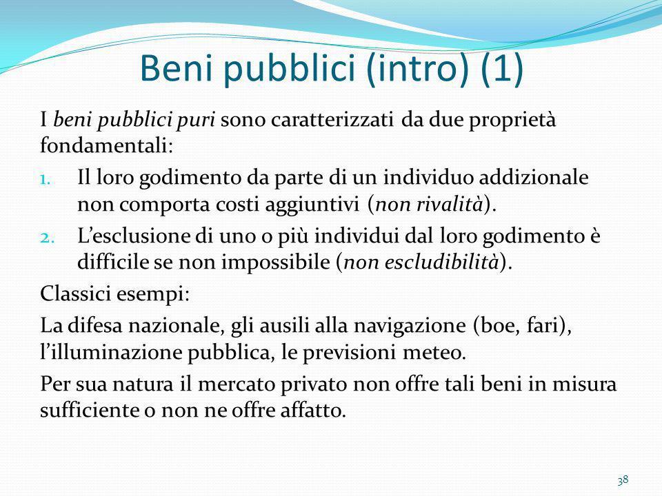 Beni pubblici (intro) (1) I beni pubblici puri sono caratterizzati da due proprietà fondamentali: 1. Il loro godimento da parte di un individuo addizi